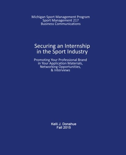 Securing an Internship in the Sport Industry: Promoting Your Professional Brand in Your Application Materials, Networking Opportunities, & Interviews