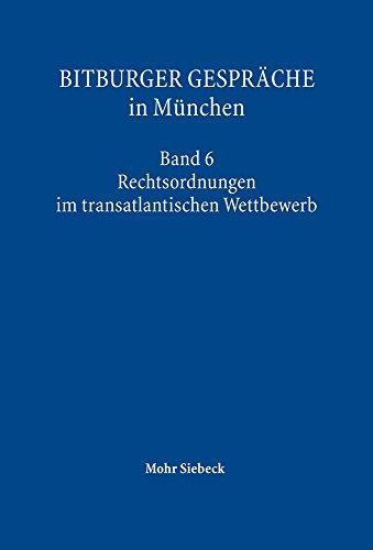 bitburger-gesprache-in-munchen-band-6-rechtsordnungen-im-transatlantischen-wettbewerb-german-edition