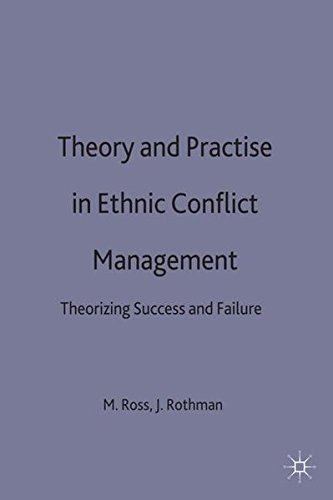 Theory and Practice in Ethnic Conflict Management: Theorizing Success and Failure (Ethnic and Intercommunity Conflict) by Marc Howard Ross