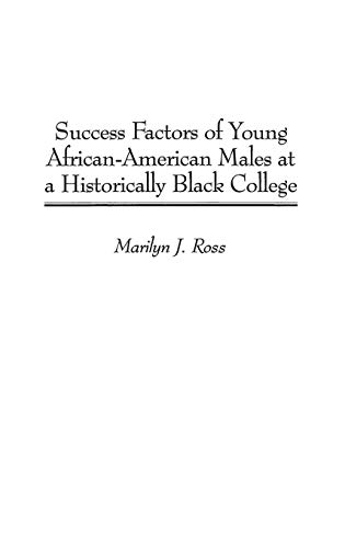 Success Factors of Young African-American Males at a Historically Black College (Black Male Student Success In Higher Education)