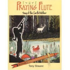 The Praying Flute: Song of the Earth Mother by Tony Shearer (1991-05-03)