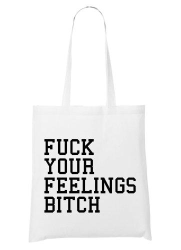 Fuck Your Feelings Bitch Bag White