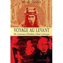 Voyage au levant: De Lawrence d'Arabie à René Lévesque