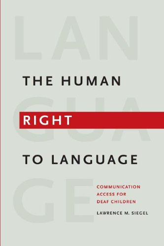 The Human Right to Language: Communication Access for Deaf Children by Gallaudet University Press