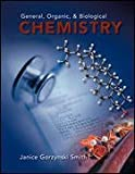 General, Organic, & Biological Chemistry (General, Organic, & Biological Chemistry, Volume One: Gene, Janice Gorzynski Smith, 0077329686