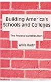 Building America's Schools and Colleges : The Federal Contribution, Rudy, Willis, 084534885X