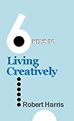 6 Keys to Living Creatively (The