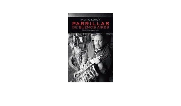 PARRILLAS DE BUENOS AIRES (Spanish Edition): Pietro Sorba ...
