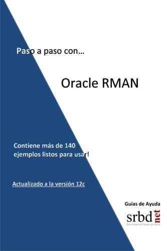 Paso a paso con. Oracle RMAN Tapa blanda – 16 may 2016 Angel José Jiménez Gómez Createspace Independent Pub 1533390029 Databases - General