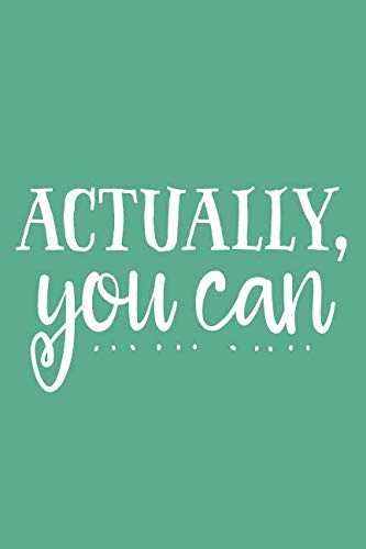 Actually, You Can (6x9 Journal): Lined Notebook, 120 Pages - Cute and Funny Inspirational Quote on Seafoam Green - Note Quotes Notepad