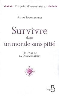 Survivre dans un monde sans pitié : de l'art de la dissimulation, Soboczynski, Adam