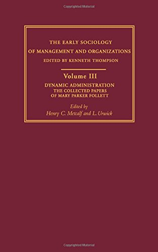 3: Dynamic Administration: The Collected Papers of Mary Parker Follett (Early Sociology of Management and Organizations) (Volume 1)