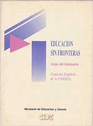 Educación Sin Fronteras Actas Del Seminario Palma De Mallorca 23 25 De Noviembre De 1993 Organizado Por El Grupo De Trabajo De Educación De La Comisión Española De La Unesco Patrocinado Por La