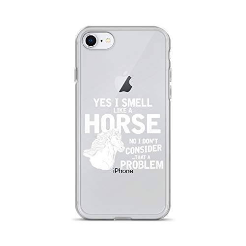 iPhone 7/8 Pure Clear Case Crystal Clear Cases Cover Yes I Smell Like A Horse Funny Horseback Racing Transparent