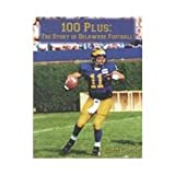 img - for 100 Plus: The Story of Delaware Football book / textbook / text book