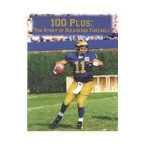 Read Online 100 Plus: The Story of Delaware Football ebook