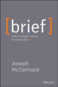 Brief: Make a Bigger Impact by Saying Less by [McCormack, Joseph]