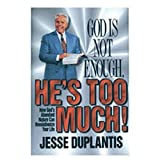 God Is Not Enough, He's Too Much, Jesse Duplantis, 0972871292