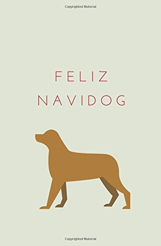 Feliz Navidog: Christmas Holiday Journal; Christmas gift journal; Christmas shopping list notebook; Adult Funny Stocking Stuffer; Dog Themed Winter Holiday Pun Notebook; 120 Pages; Softcover; 5.25 x8 ()