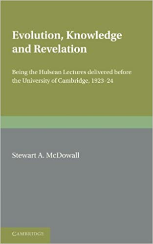 Evolution, Knowledge and Revelation: Being the Hulsean Lectures Delivered before the University of Cambridge 1923-1924