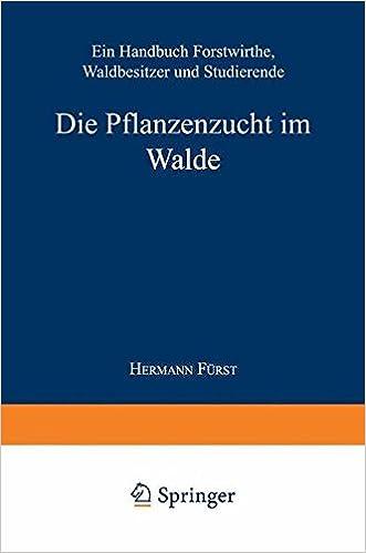 Die Pflanzenzucht Im Walde: Ein Handbuch Fur Forstwirthe, Waldbesitzer Und Studierende