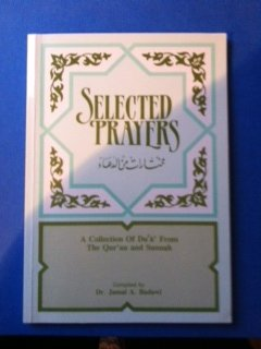 Selected Prayers: A Collection of Dua from the Quaran and Sunnah (English and Arabic Edition)