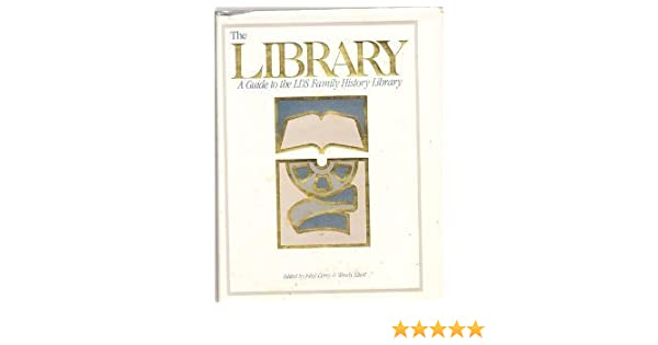 The Library: A Guide to the Lds Family History Library by