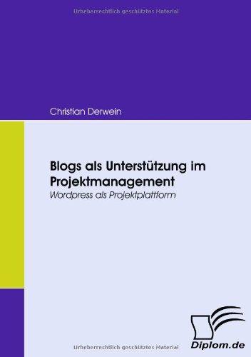 Blogs als Unterstützung im Projektmanagement. Wordpress als Projektplattform