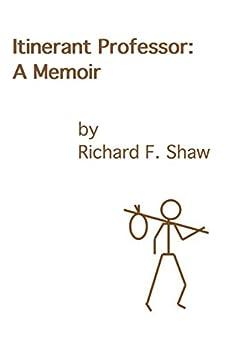 Itinerant Professor: A Memoir by [Shaw, Richard F.]