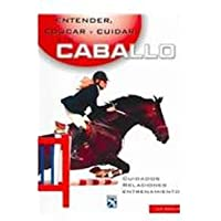 Entender, Educar y Cuidar a Su Caballo/ Understanding, Educating and Taking Care of