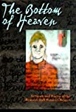 img - for The Bottom of Heaven: Artwork and Poetry of the Remann Hall Women's Project book / textbook / text book