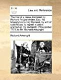 The trial of a cause instituted by Richard Pepper Arden, Esq; his Majesty's Attorney General, by writ of scire facias, to repeal a patent granted on the sixteenth of December 1775, to Mr. Richard Arkwright, Richard Arkwright, 1170777511