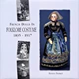French Dolls in Folklore Costume, 1835-1917, Florence Theriault, 0912823933