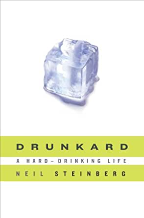 drunkard a harddrinking life ebook neil steinberg