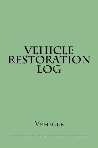 Vehicle Restoration Log: Light Green Cover (S M Car Journals)