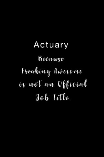 Actuary Because Freaking Awesome is not an Official Job Title.: Lined notebook