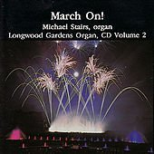 March On! Michael Stairs on Organ - Longwood Gardens Organ, CD Volume 2 -