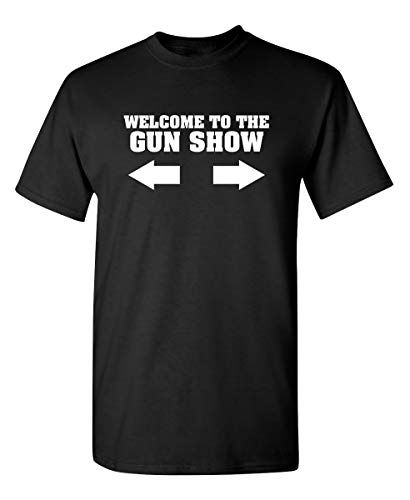 to The Gun Show Graphic Novelty Sarcastic Funny T Shirt XL Black (Welcome To The Gun Show T Shirt)