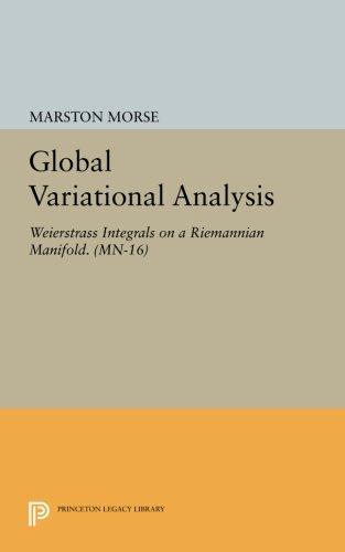 Global Variational Analysis: Weierstrass Integrals on a Riemannian Manifold. (MN-16) (Mathematical Notes)