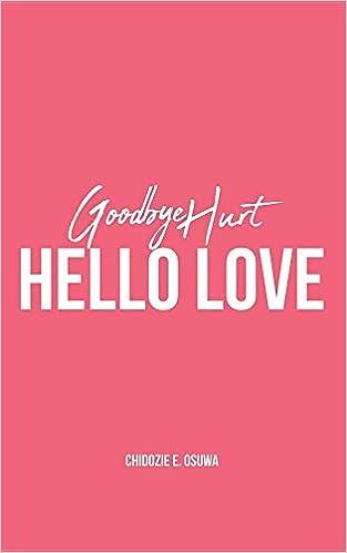 Goodbye Hurt, Hello Love