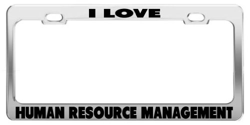 I Love Human Resource Management Metal License Plate Frame Auto Accessories Tag Holder