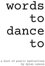 words to dance to dylan ozmore 9780999810118 amazon com books