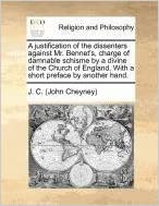 A justification of the dissenters against Mr. Bennet's, charge of damnable schisme by a divine of the Church of England. With a short preface by another hand. by J. C. (John Cheyney) (2010-05-28)