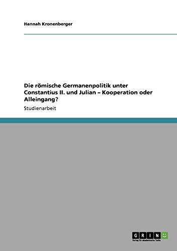 Die römische Germanenpolitik unter Constantius II. und Julian - Kooperation oder Alleingang? (German Edition)