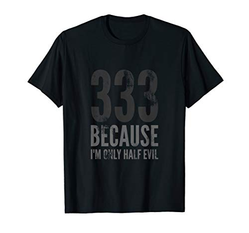 333 Because I'm Only Half Evil T-Shirt - Funny Shirt
