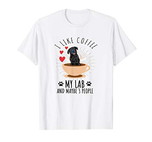 I Like Coffee My Lab And Maybe 3 People Shirt Black Labrador