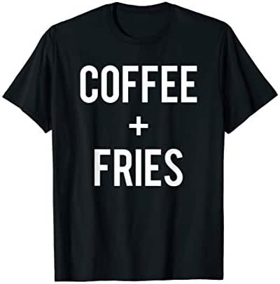 Love Coffee And French Fries Run On Caffeine Lover Cool Gift T-Shirt