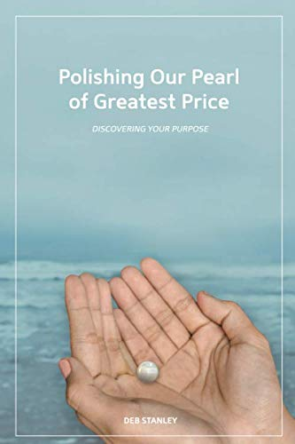Download Polishing Our Pearl of Greatest Price: Discovering Your Purpose by Deb Stanley