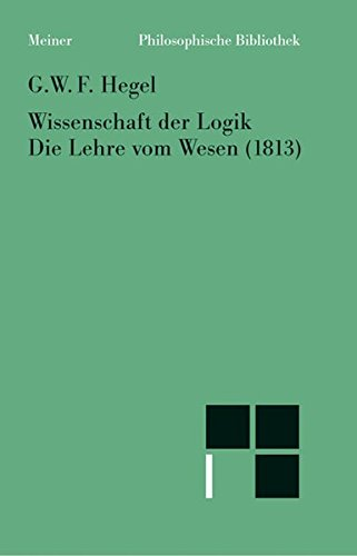 Philosophische Bibliothek, Bd.376, Wissenschaft der Logik I. Die objektive Logik, 2, Die Lehre vom Wesen (1813)