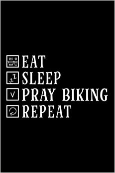 Eat Sleep Pray Biking Repeat Christian Bike Ride Premium Notebook Lined Journal: Christmas Gifts,Halloween,2022,Thanksgiving,Daily Organizer,6x9 in,Gym,2021,Task Manager,Management